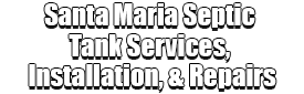Santa Maria Septic Tank Services, Installation, & Repairs Logo-We offer Septic Service & Repairs, Septic Tank Installations, Septic Tank Cleaning, Commercial, Septic System, Drain Cleaning, Line Snaking, Portable Toilet, Grease Trap Pumping & Cleaning, Septic Tank Pumping, Sewage Pump, Sewer Line Repair, Septic Tank Replacement, Septic Maintenance, Sewer Line Replacement, Porta Potty Rentals